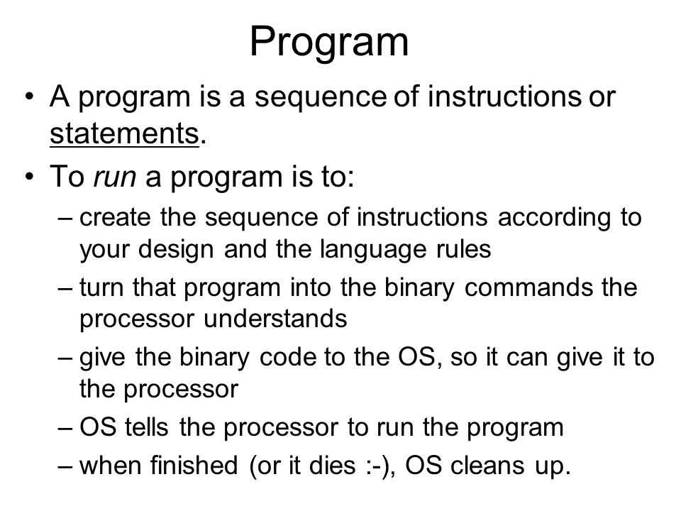 Program A program is a sequence of instructions or statements.