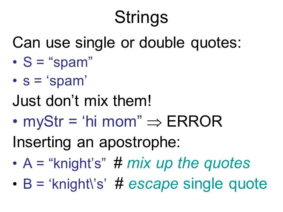 Strings Can use single or double quotes: Just don't mix them!