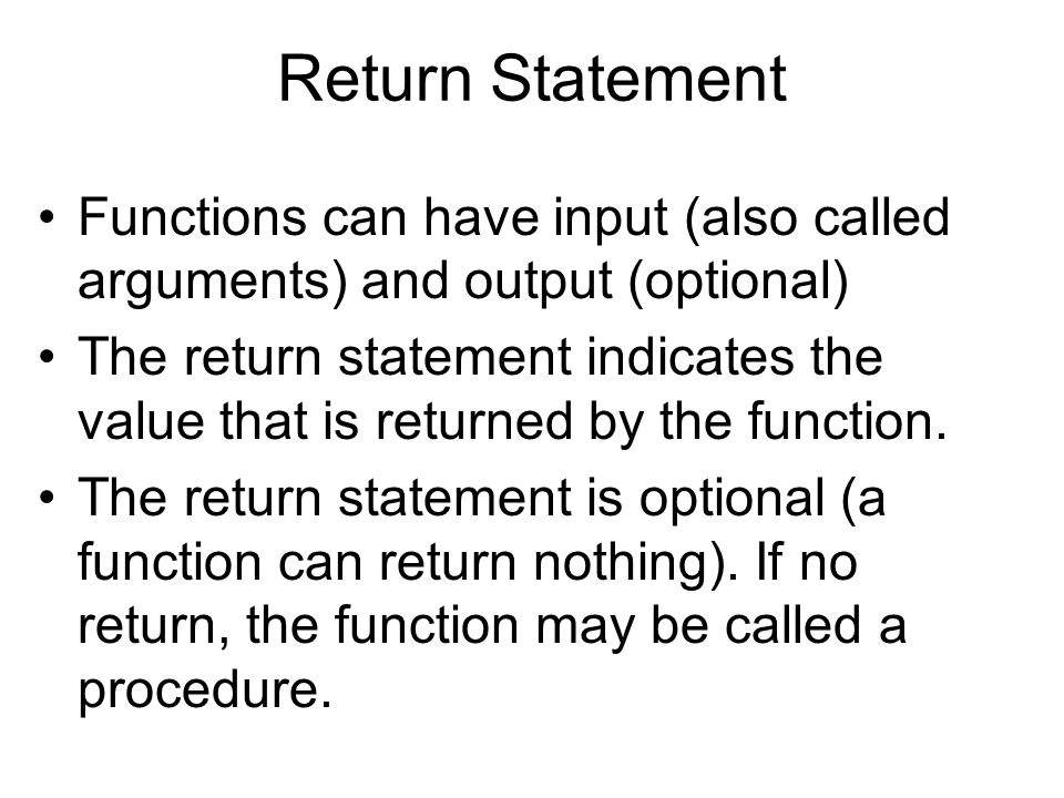 Return Statement Functions can have input (also called arguments) and output (optional)