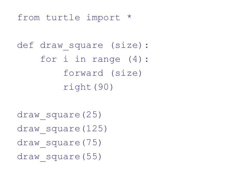 from turtle import * def draw_square (size): for i in range (4): forward (size) right(90) draw_square(25)