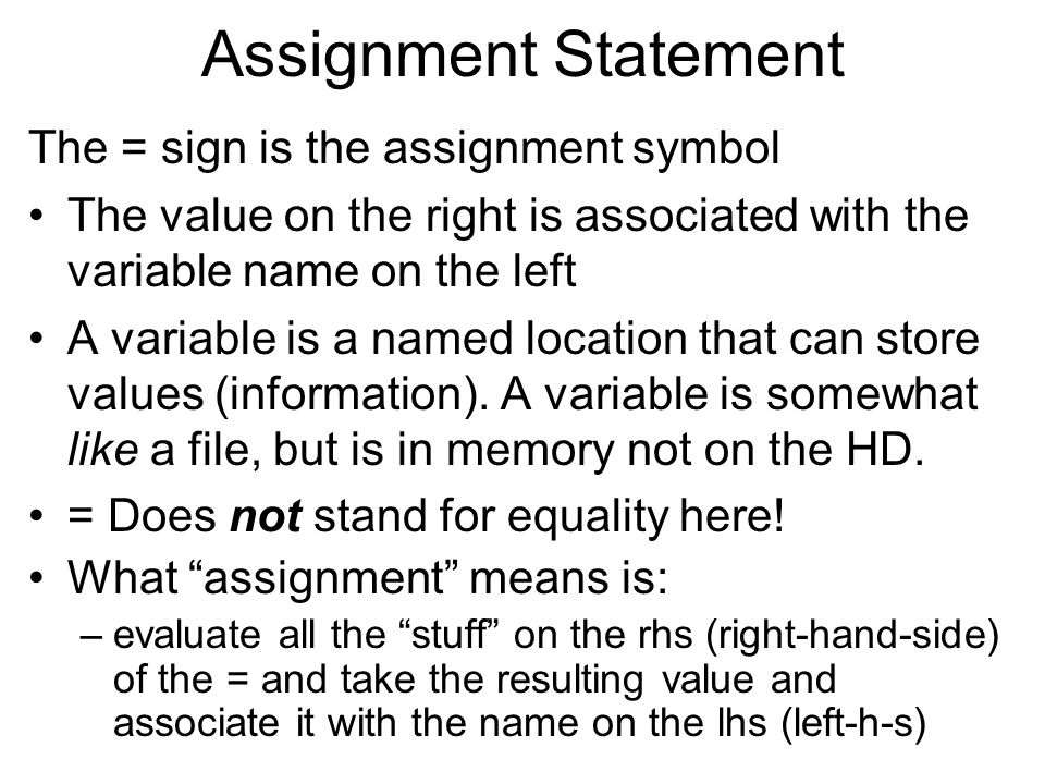 Assignment Statement The = sign is the assignment symbol