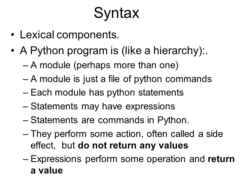 Syntax Lexical components. A Python program is (like a hierarchy):.