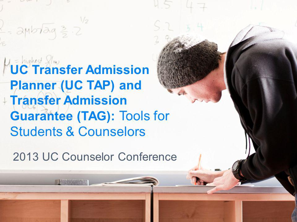UC Transfer Admission Planner (UC TAP) and Transfer Admission Guarantee (TAG): Tools for Students & Counselors