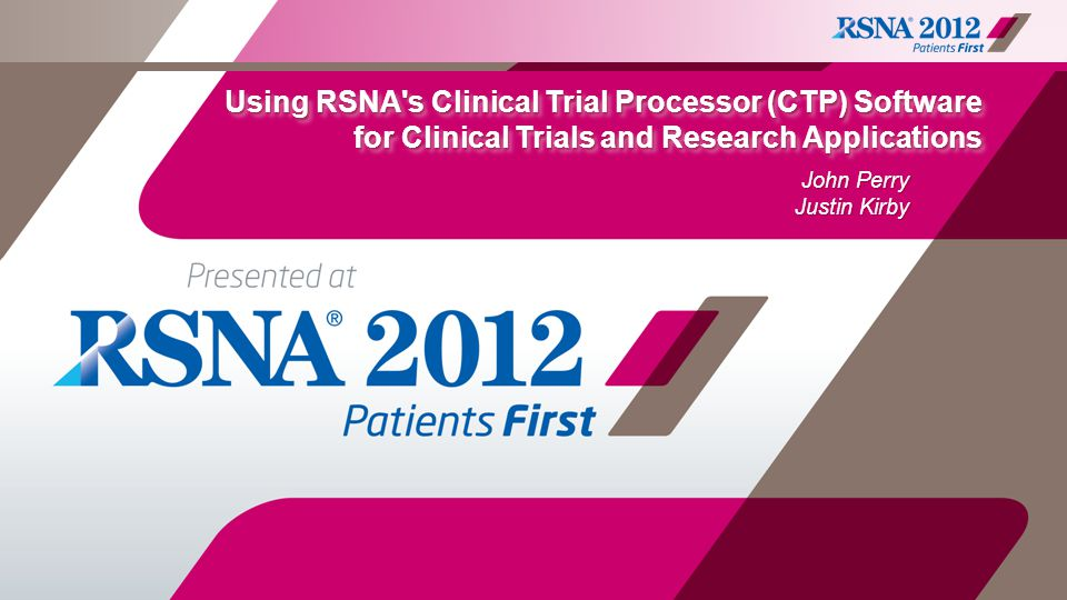 Using RSNA s Clinical Trial Processor (CTP) Software for Clinical Trials and Research Applications