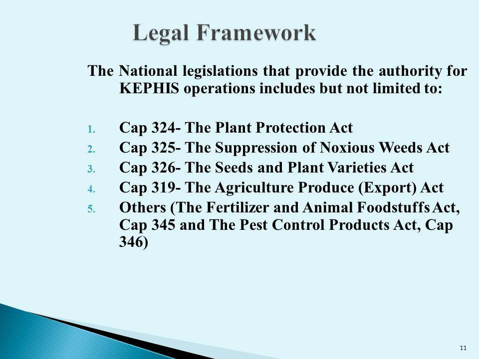 Legal Framework The National legislations that provide the authority for KEPHIS operations includes but not limited to: