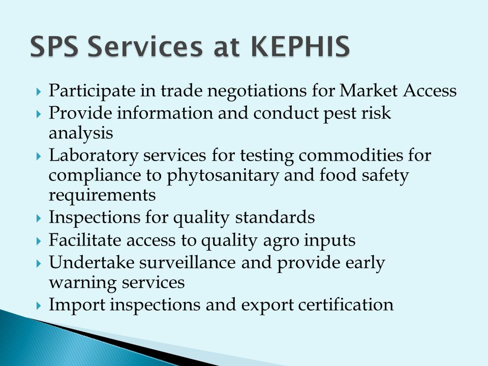 SPS Services at KEPHIS Participate in trade negotiations for Market Access. Provide information and conduct pest risk analysis.