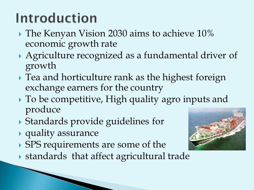 Introduction The Kenyan Vision 2030 aims to achieve 10% economic growth rate. Agriculture recognized as a fundamental driver of growth.