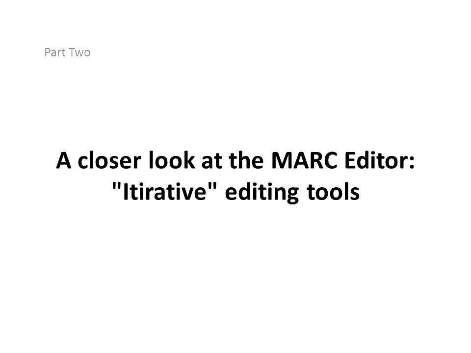 A closer look at the MARC Editor: Itirative editing tools
