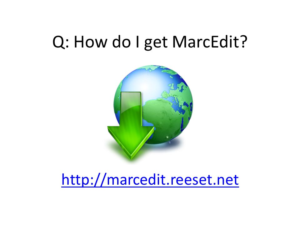 Q: How do I get MarcEdit http://marcedit.reeset.net