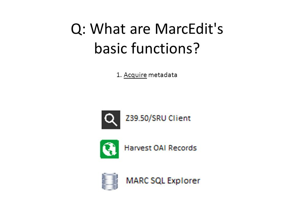 Q: What are MarcEdit s basic functions