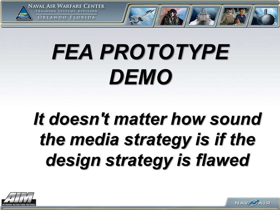 FEA PROTOTYPE DEMO It doesn t matter how sound the media strategy is if the design strategy is flawed.