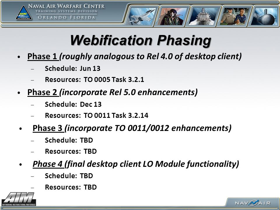Webification Phasing Phase 1 (roughly analogous to Rel 4.0 of desktop client) Schedule: Jun 13. Resources: TO 0005 Task 3.2.1.