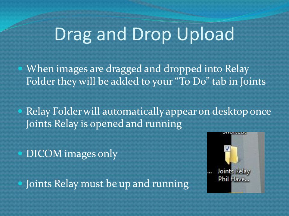 Drag and Drop Upload When images are dragged and dropped into Relay Folder they will be added to your To Do tab in Joints.