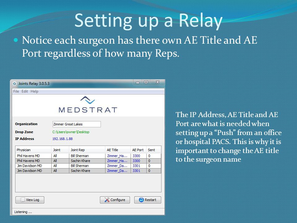 Setting up a Relay Notice each surgeon has there own AE Title and AE Port regardless of how many Reps.
