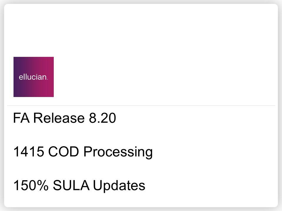 FA Release 8.20 1415 COD Processing 150% SULA Updates