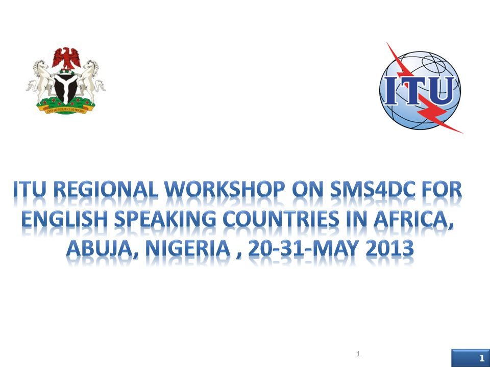 ITU Regional Workshop on SMS4DC for English Speaking countries in Africa, Abuja, Nigeria , 20-31-May 2013