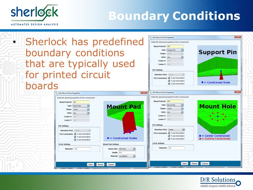 Boundary Conditions Sherlock has predefined boundary conditions that are typically used for printed circuit boards.
