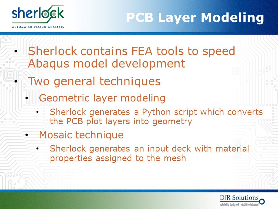 PCB Layer Modeling Sherlock contains FEA tools to speed Abaqus model development. Two general techniques.