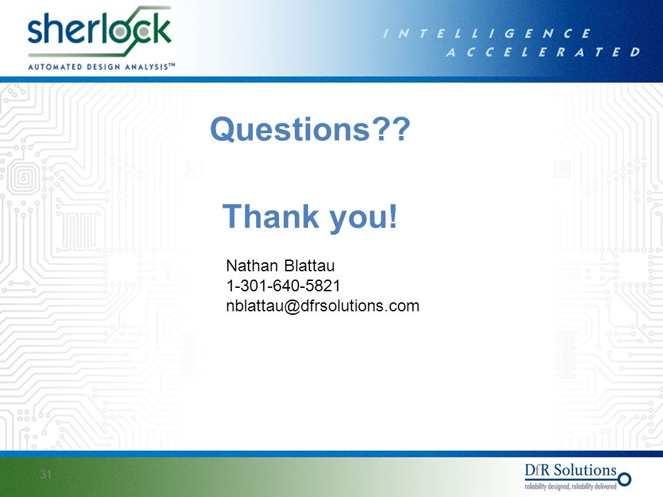 Questions Thank you! Nathan Blattau 1-301-640-5821