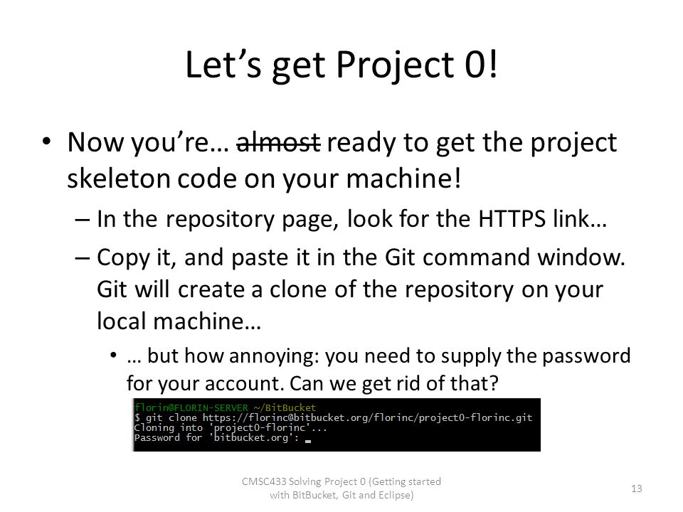 Let's get Project 0! Now you're… almost ready to get the project skeleton code on your machine! In the repository page, look for the HTTPS link…
