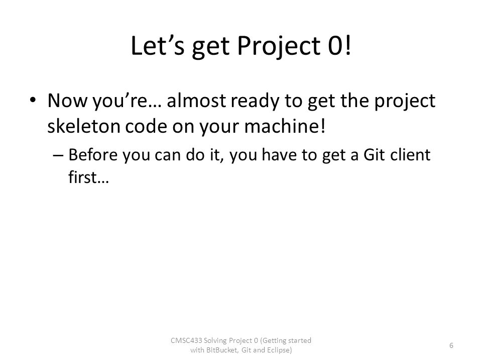 Let's get Project 0! Now you're… almost ready to get the project skeleton code on your machine!