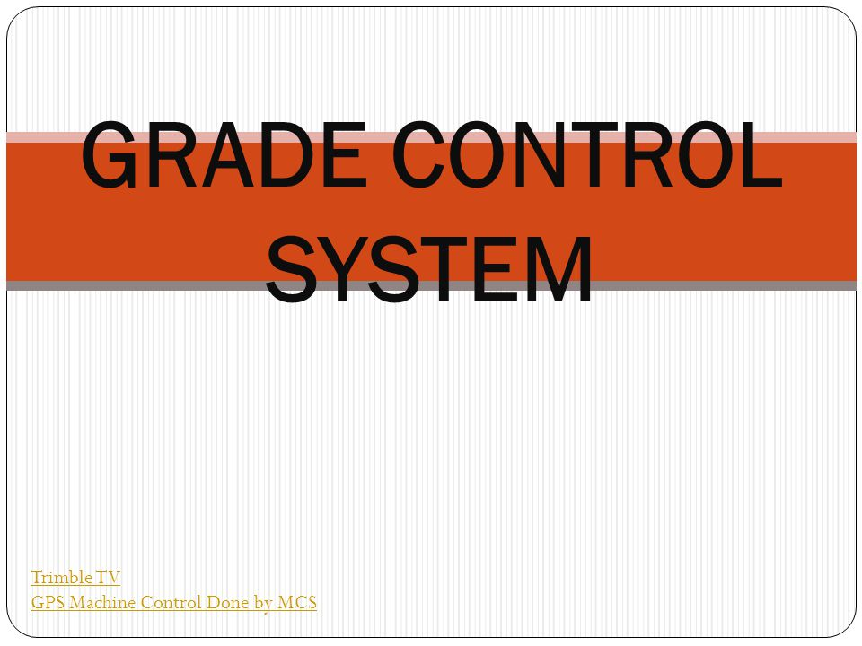 GRADE CONTROL SYSTEM Trimble TV GPS Machine Control Done by MCS