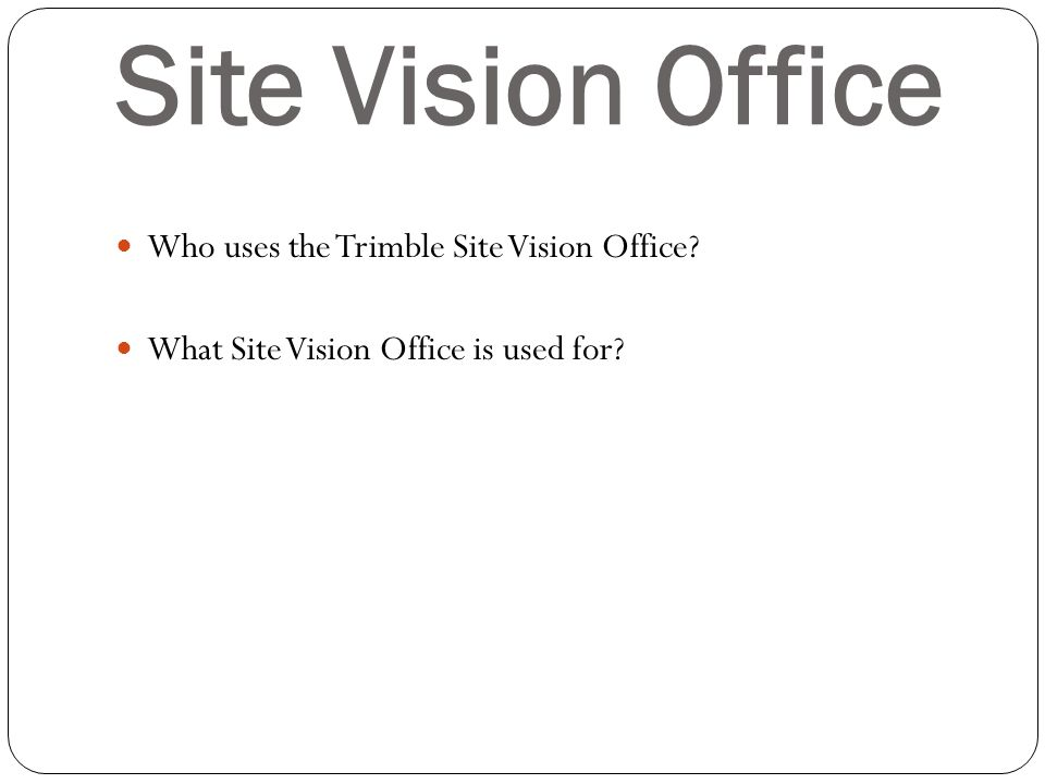 Site Vision Office Who uses the Trimble Site Vision Office