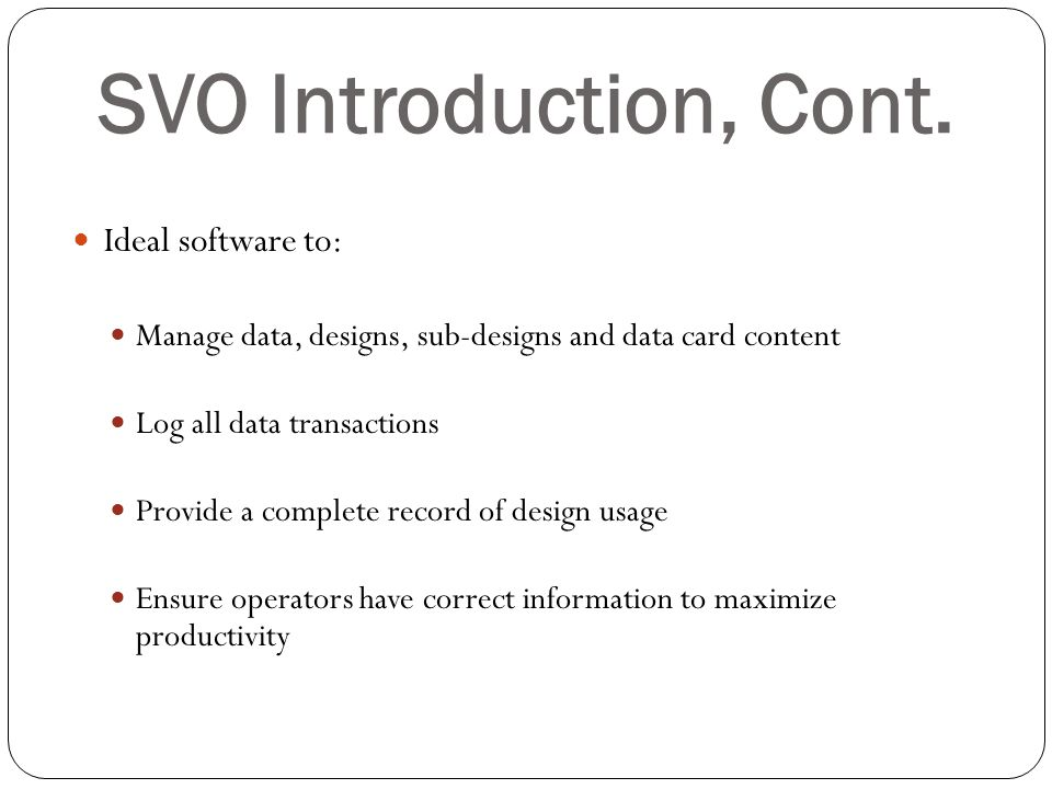 SVO Introduction, Cont. Ideal software to:
