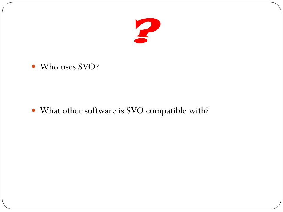 Who uses SVO What other software is SVO compatible with