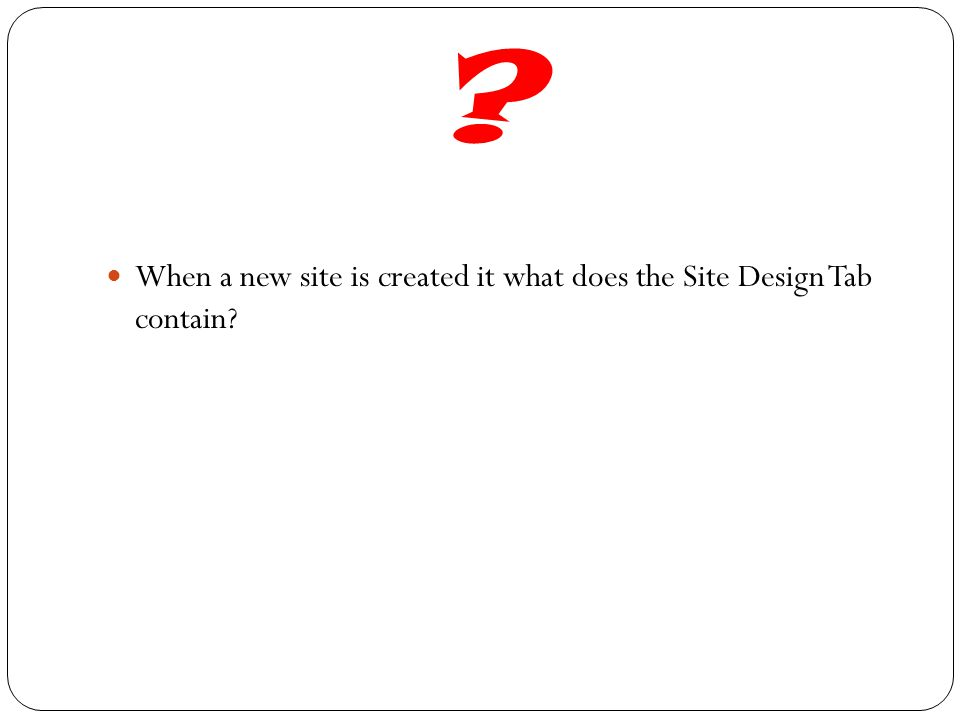 When a new site is created it what does the Site Design Tab contain