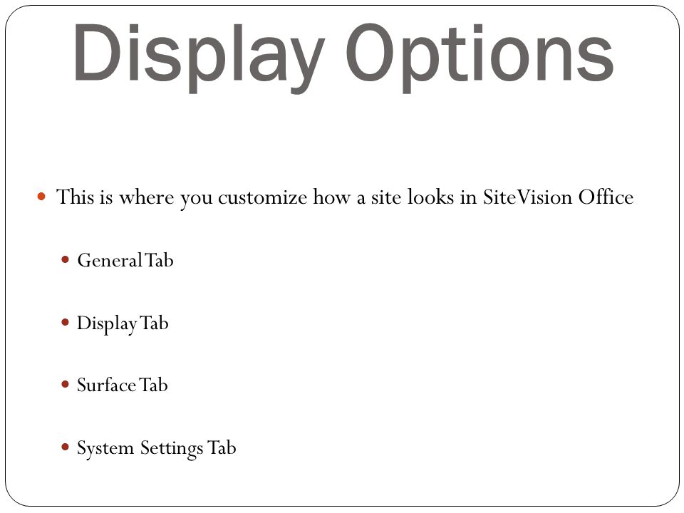 Display Options This is where you customize how a site looks in SiteVision Office. General Tab. Display Tab.