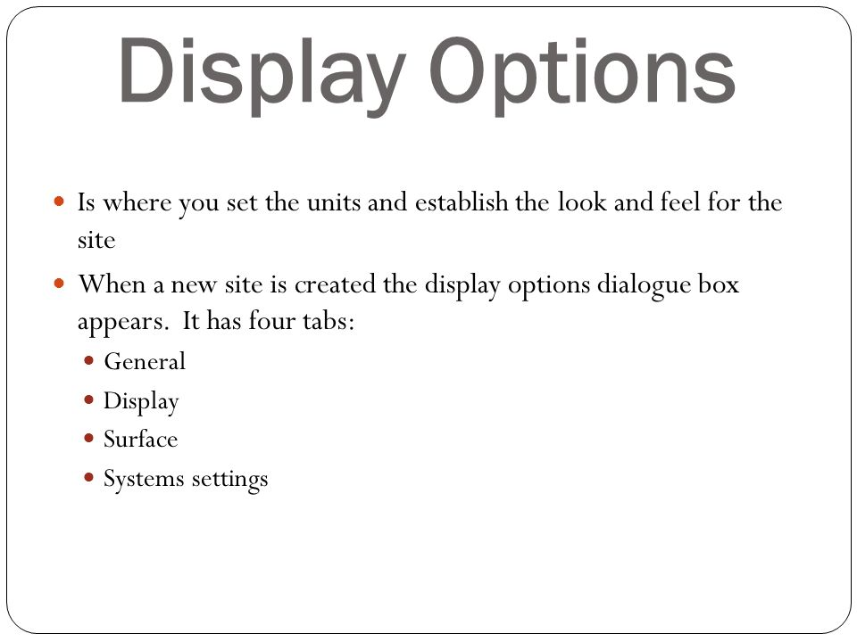 Display Options Is where you set the units and establish the look and feel for the site.