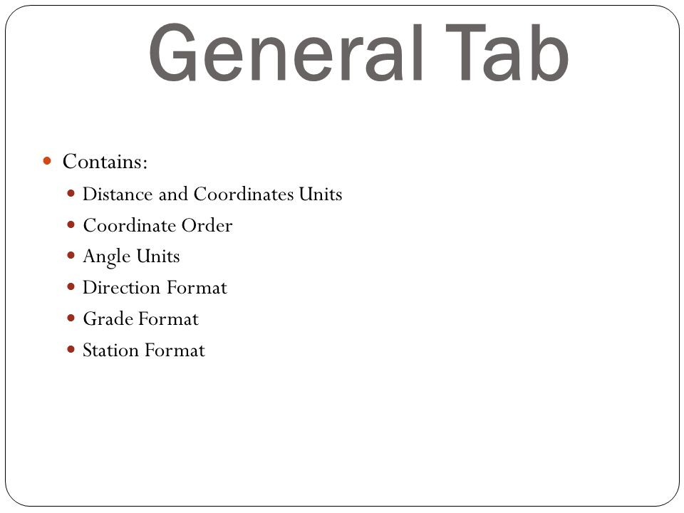 General Tab Contains: Distance and Coordinates Units Coordinate Order