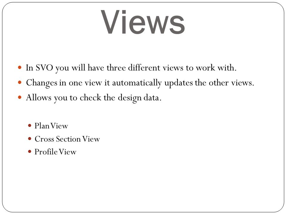 Views In SVO you will have three different views to work with.