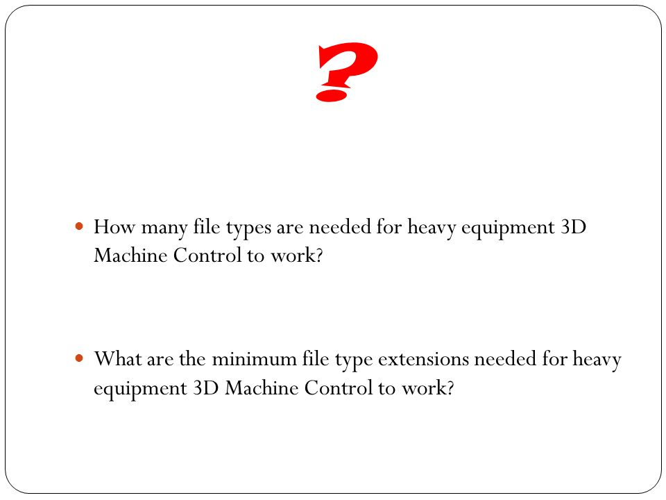 How many file types are needed for heavy equipment 3D Machine Control to work