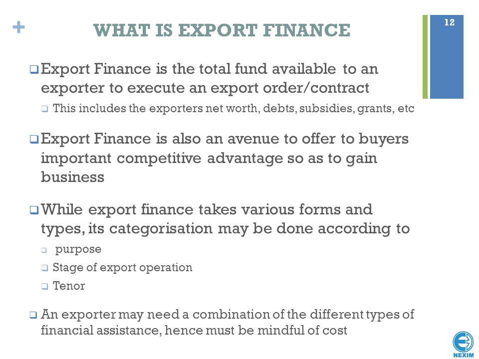 WHAT IS EXPORT FINANCE Export Finance is the total fund available to an exporter to execute an export order/contract.