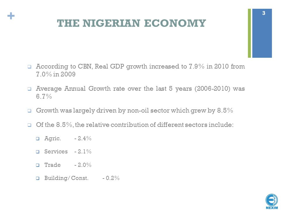 THE NIGERIAN ECONOMY According to CBN, Real GDP growth increased to 7.9% in 2010 from 7.0% in 2009.