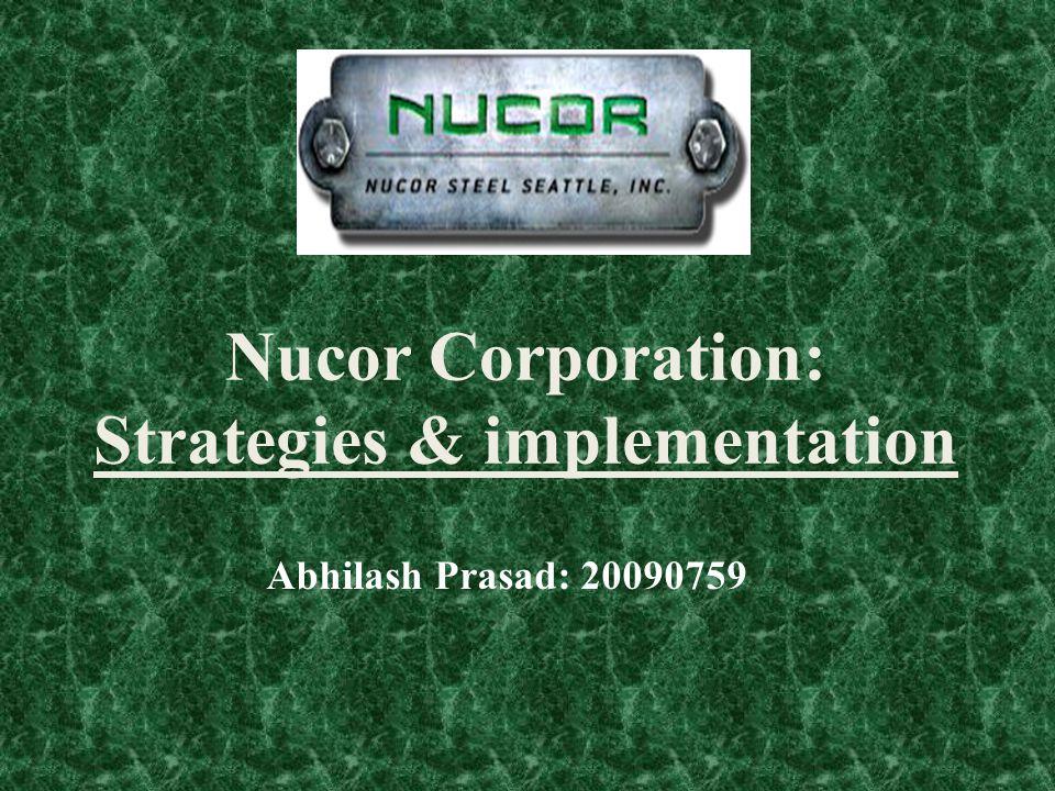Nucor Corporation: Strategies & implementation