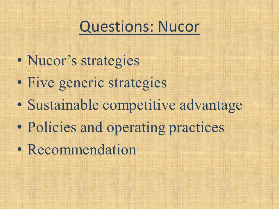 Questions: Nucor Nucor's strategies Five generic strategies