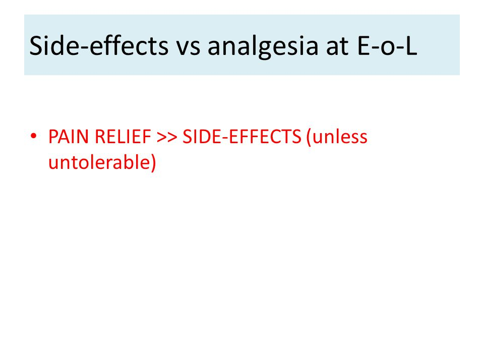 Side-effects vs analgesia at E-o-L