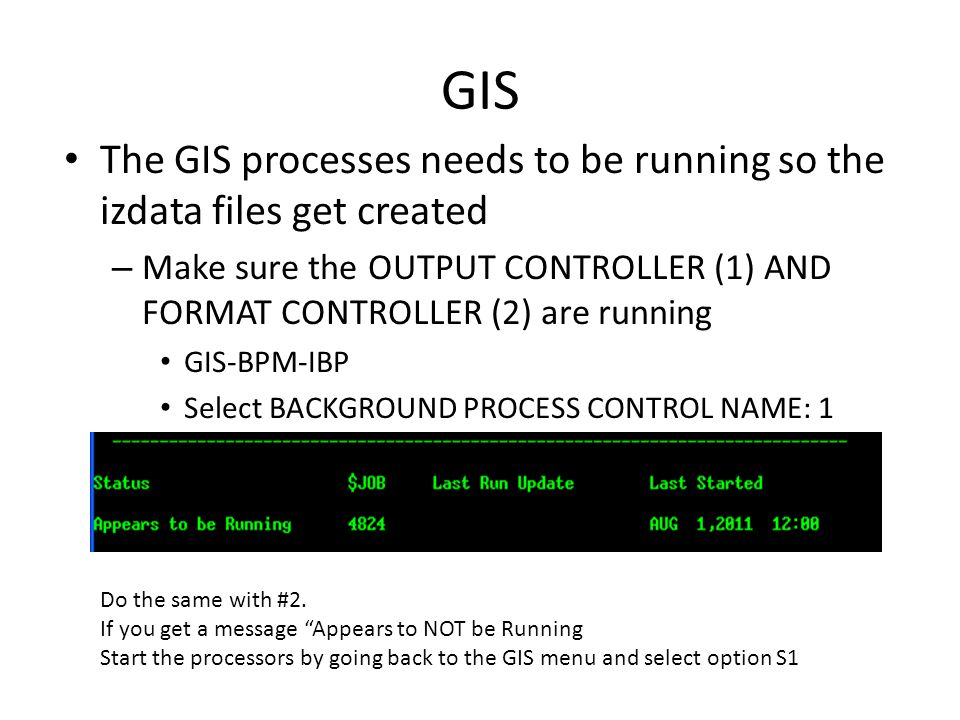GIS The GIS processes needs to be running so the izdata files get created. Make sure the OUTPUT CONTROLLER (1) AND FORMAT CONTROLLER (2) are running.