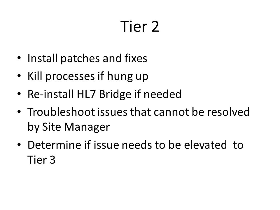 Tier 2 Install patches and fixes Kill processes if hung up