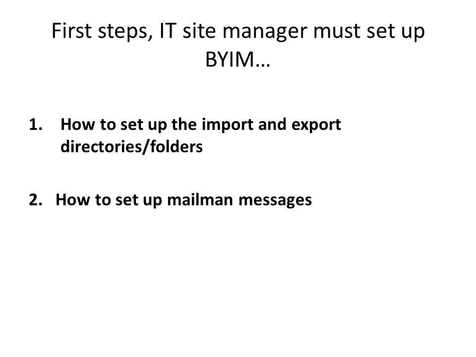 First steps, IT site manager must set up BYIM…