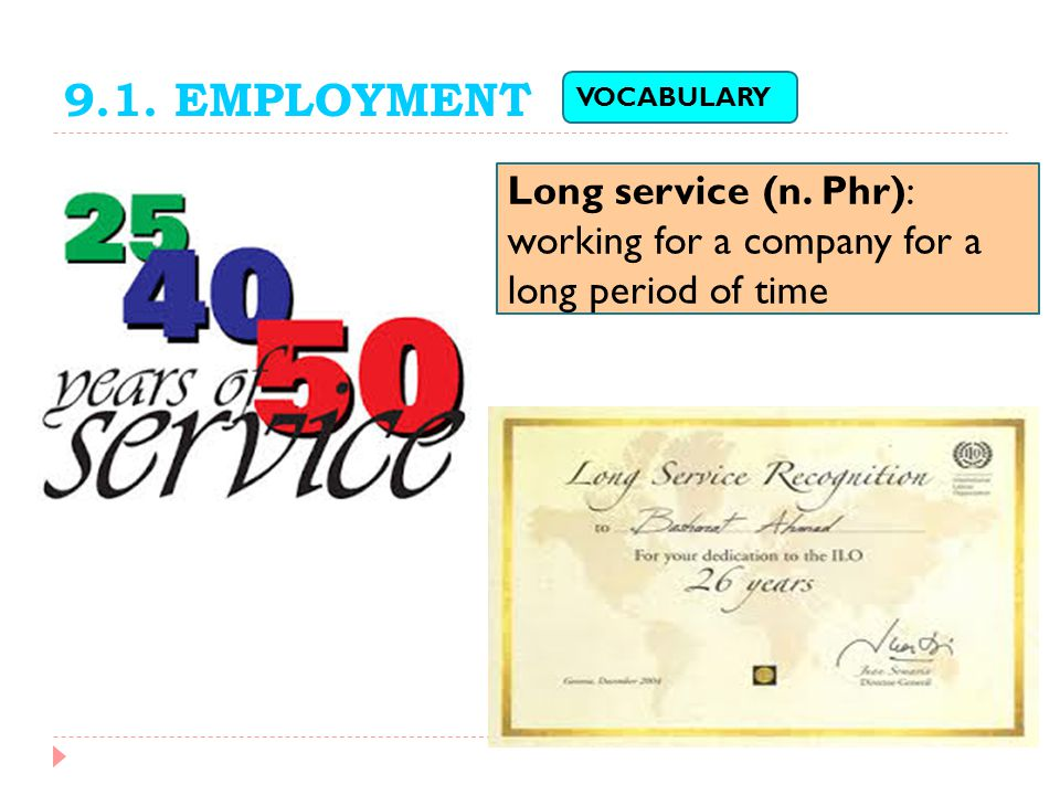 9.1. EMPLOYMENT VOCABULARY. Long service (n. Phr): working for a company for a long period of time.