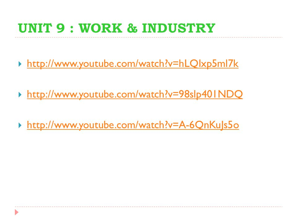 UNIT 9 : WORK & INDUSTRY http://www.youtube.com/watch v=hLQIxp5ml7k