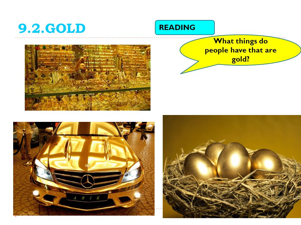 What things do people have that are gold