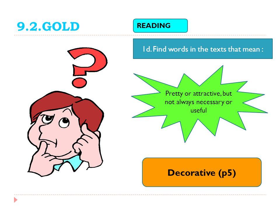 9.2.GOLD Decorative (p5) 1d. Find words in the texts that mean :