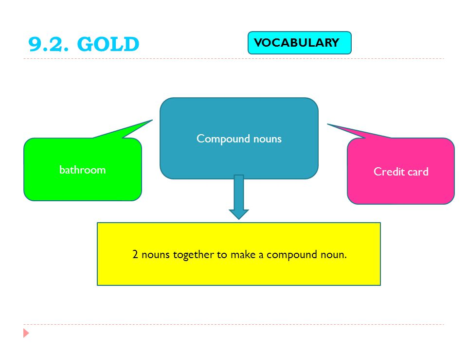 2 nouns together to make a compound noun.
