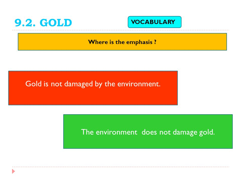 9.2. GOLD Gold is not damaged by the environment.