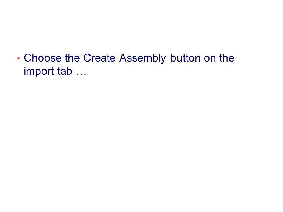 Choose the Create Assembly button on the import tab …